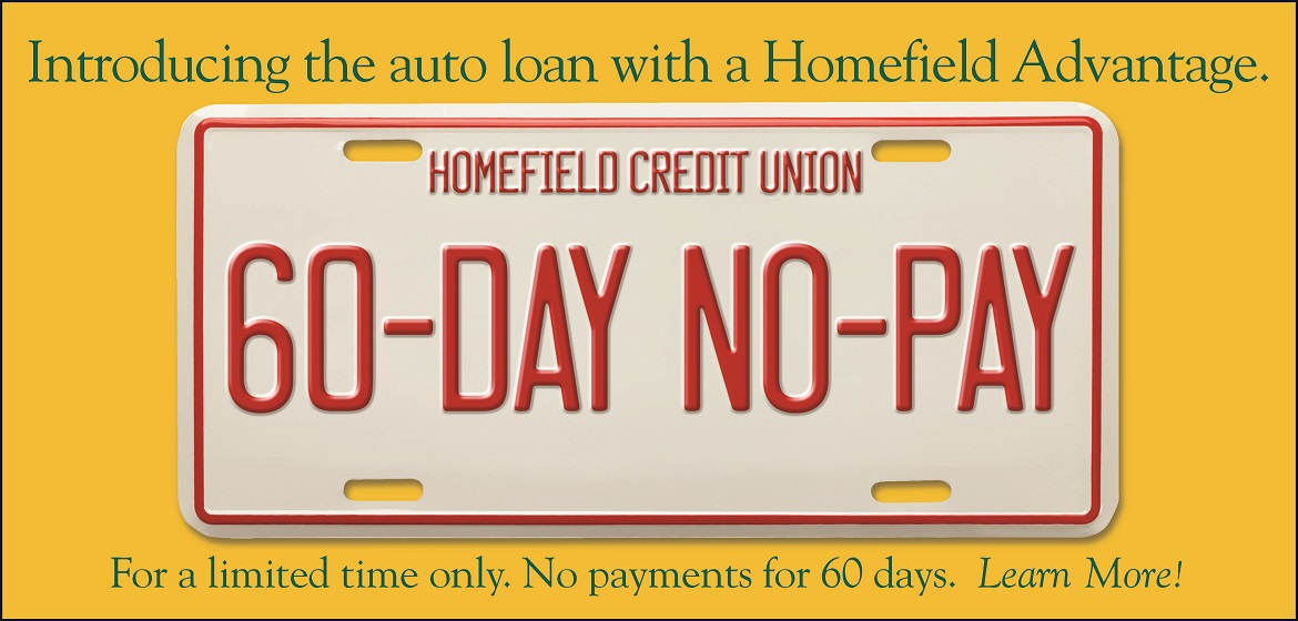 Introducing the auto loan with a Homefield Advantage. For a limited time only. No payments for 60 days.